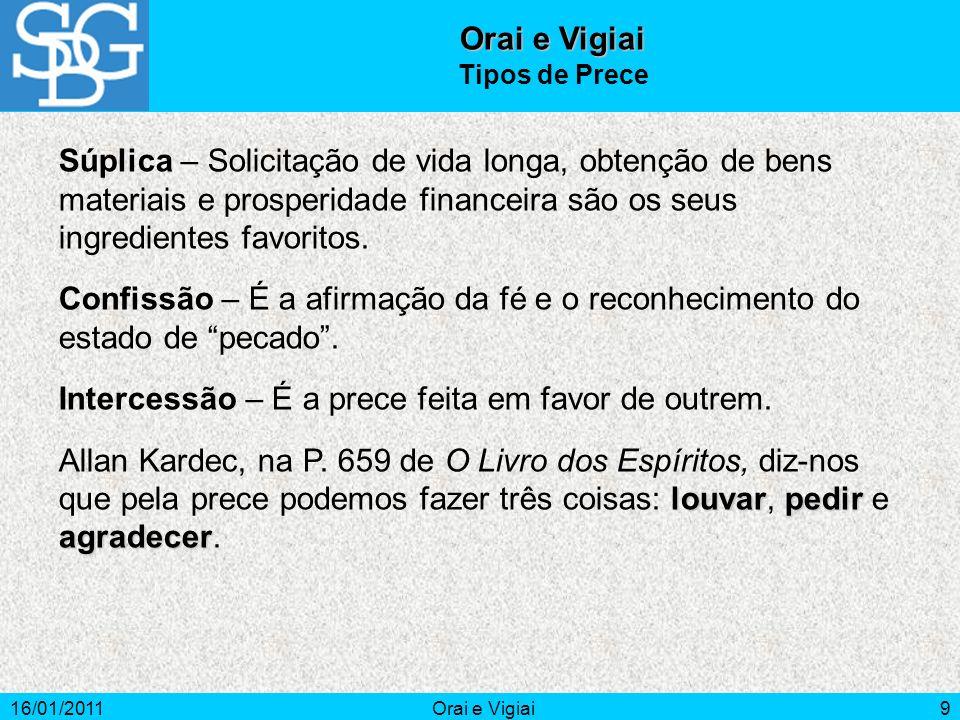 16/01/2011Orai e Vigiai9 Súplica – Solicitação de vida longa, obtenção de bens materiais e prosperidade financeira são os seus ingredientes favoritos.