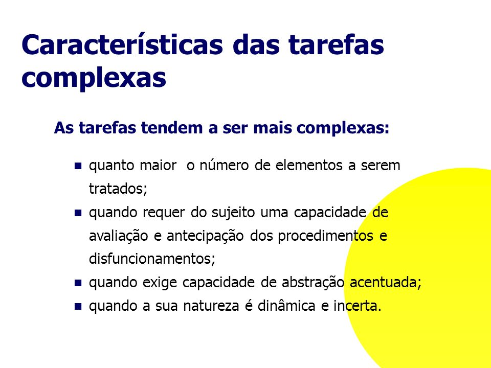 Características das tarefas complexas As tarefas tendem a ser mais complexas: quanto maior o número de elementos a serem tratados; quando requer do su