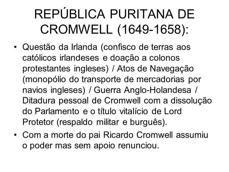 REPÚBLICA PURITANA DE CROMWELL (1649-1658): Questão da Irlanda (confisco de terras aos católicos irlandeses e doação a colonos protestantes ingleses)