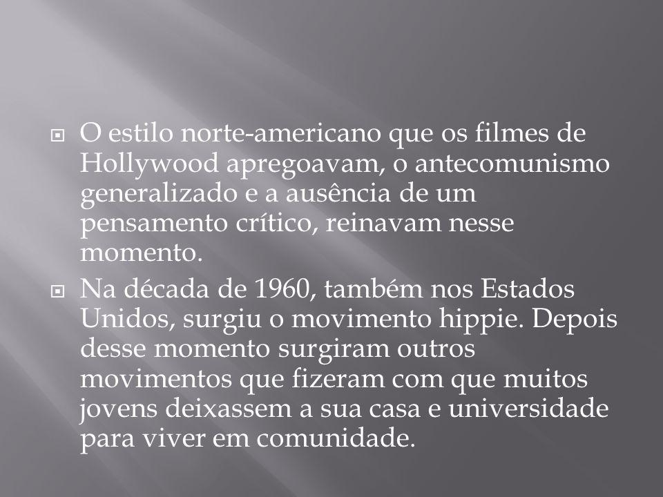 O estilo norte-americano que os filmes de Hollywood apregoavam, o antecomunismo generalizado e a ausência de um pensamento crítico, reinavam nesse mom