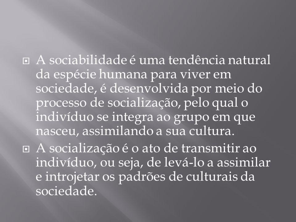 A sociabilidade é uma tendência natural da espécie humana para viver em sociedade, é desenvolvida por meio do processo de socialização, pelo qual o in
