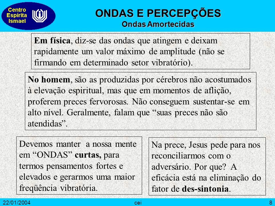 22/01/2004cei9 Percepção - Em Psicologia, é a função por meio da qual o espírito forma uma representação dos objetos exteriores.