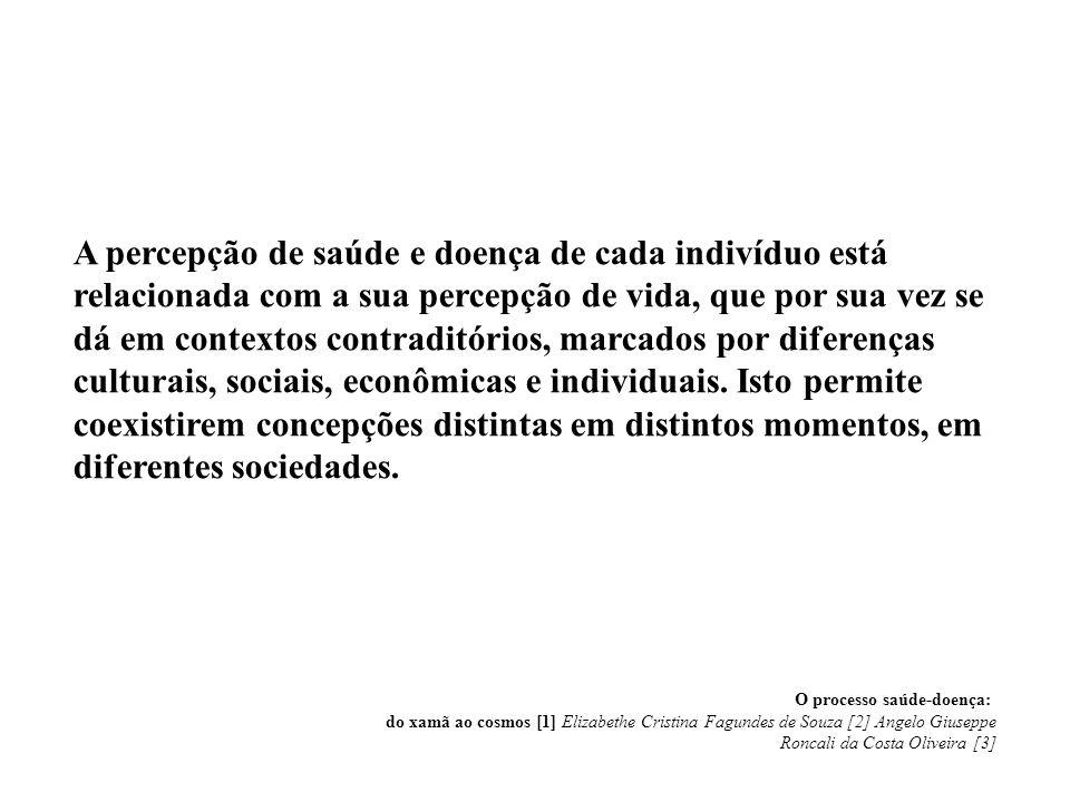 A percepção de saúde e doença de cada indivíduo está relacionada com a sua percepção de vida, que por sua vez se dá em contextos contraditórios, marca