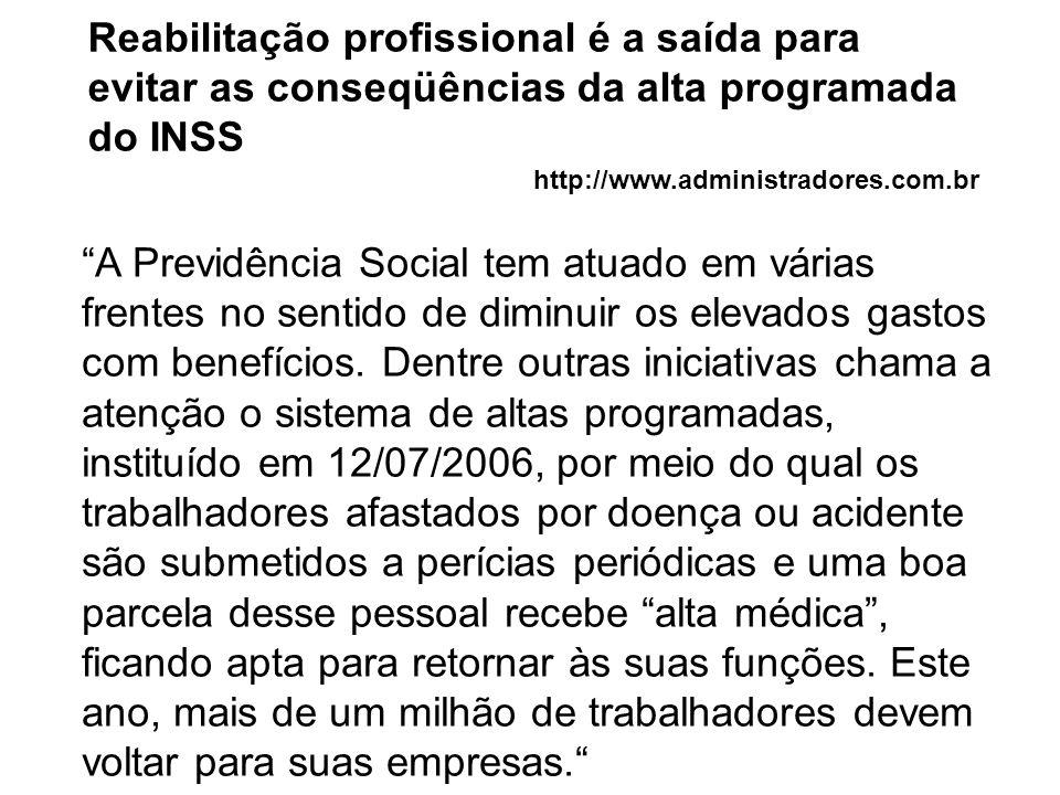 Reabilitação profissional é a saída para evitar as conseqüências da alta programada do INSS http://www.administradores.com.br A Previdência Social tem