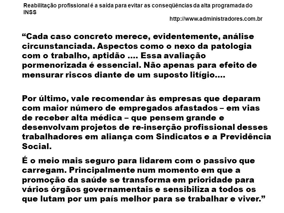 Reabilitação profissional é a saída para evitar as conseqüências da alta programada do INSS http://www.administradores.com.br Cada caso concreto merec