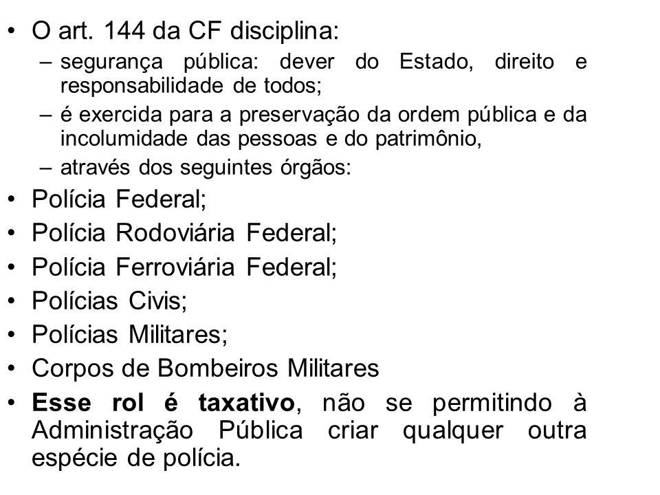 O art. 144 da CF disciplina: –segurança pública: dever do Estado, direito e responsabilidade de todos; –é exercida para a preservação da ordem pública