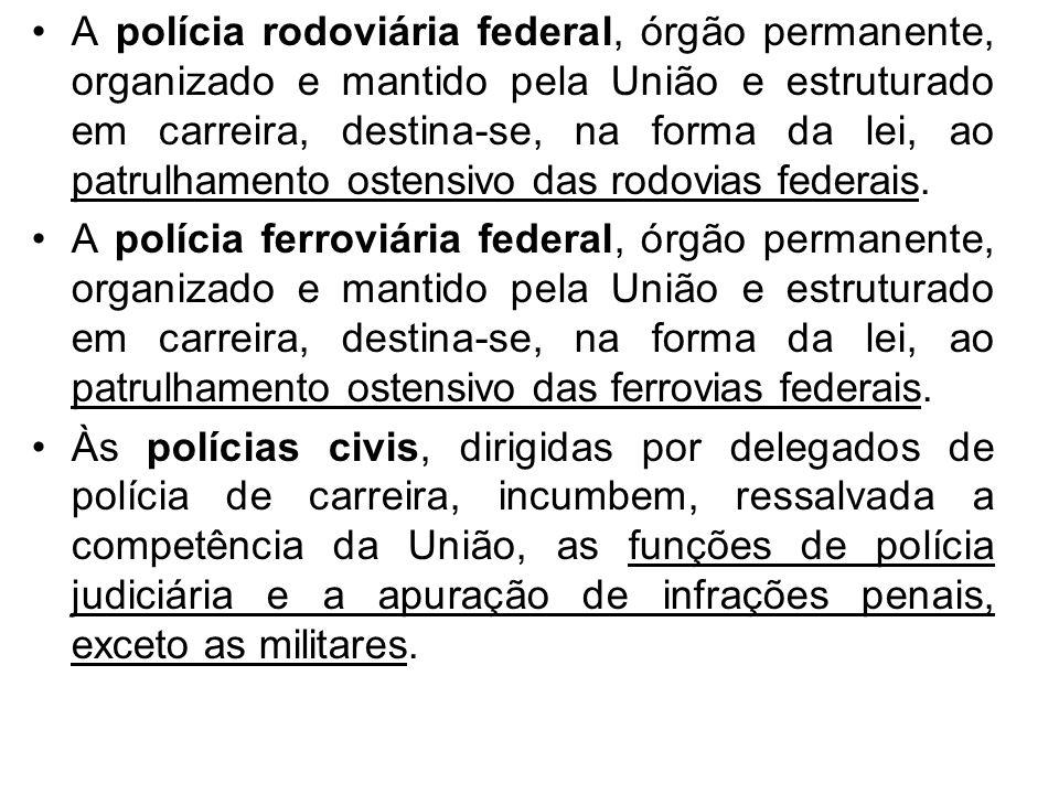 A polícia rodoviária federal, órgão permanente, organizado e mantido pela União e estruturado em carreira, destina-se, na forma da lei, ao patrulhamen