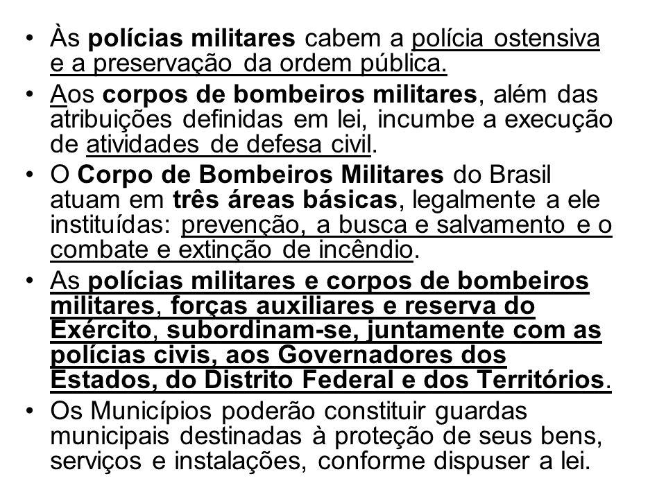 Às polícias militares cabem a polícia ostensiva e a preservação da ordem pública. Aos corpos de bombeiros militares, além das atribuições definidas em