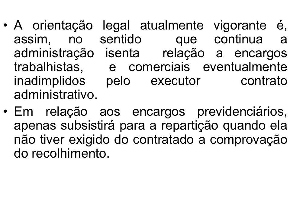 A orientação legal atualmente vigorante é, assim, no sentido que continua a administração isenta relação a encargos trabalhistas, e comerciais eventua