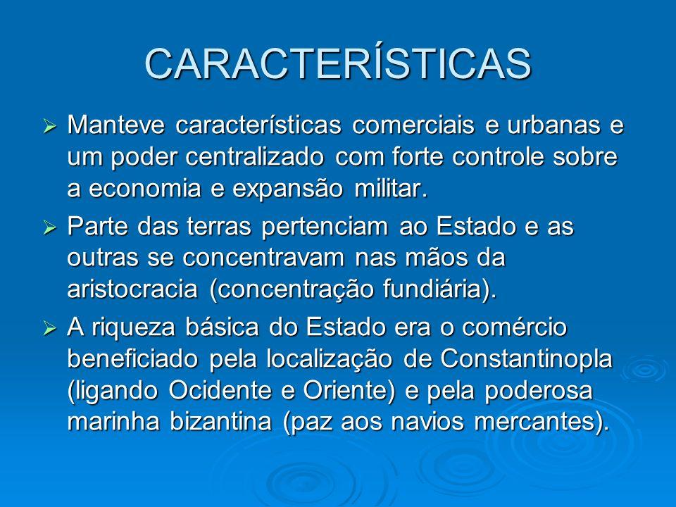 CARACTERÍSTICAS Manteve características comerciais e urbanas e um poder centralizado com forte controle sobre a economia e expansão militar. Manteve c
