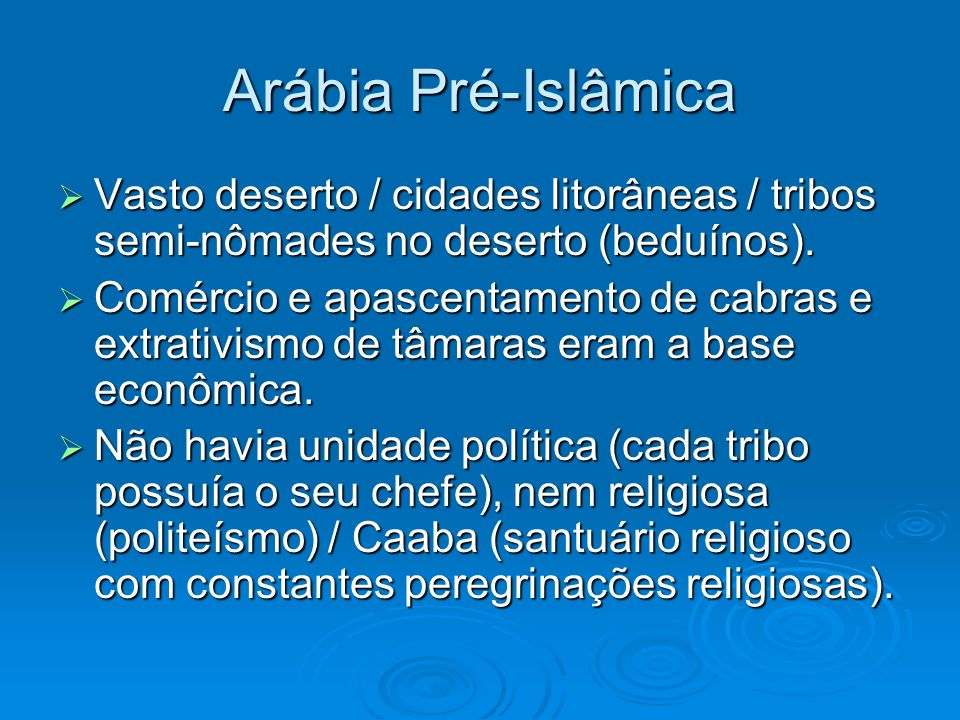 Arábia Pré-Islâmica Vasto deserto / cidades litorâneas / tribos semi-nômades no deserto (beduínos). Vasto deserto / cidades litorâneas / tribos semi-n