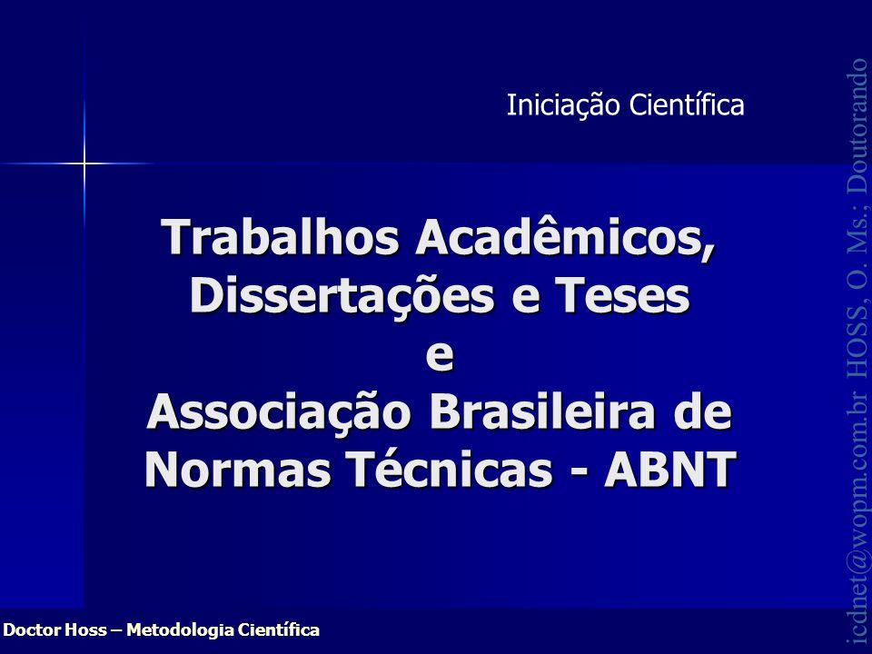 Doctor Hoss – Metodologia Científica icdnet@wopm.com.br HOSS, O. Ms.; Doutorando Trabalhos Acadêmicos, Dissertações e Teses e Associação Brasileira de