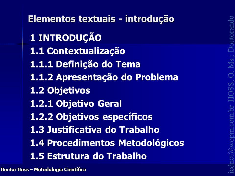 Doctor Hoss – Metodologia Científica icdnet@wopm.com.br HOSS, O. Ms.; Doutorando Elementos textuais - introdução Elementos textuais - introdução 1 INT