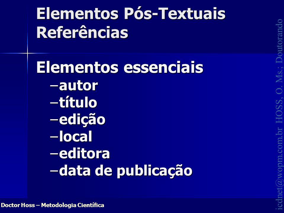 Doctor Hoss – Metodologia Científica icdnet@wopm.com.br HOSS, O. Ms.; Doutorando Elementos Pós-Textuais Referências Elementos essenciais –autor –títul