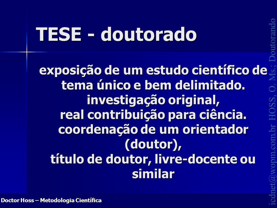Doctor Hoss – Metodologia Científica icdnet@wopm.com.br HOSS, O. Ms.; Doutorando exposição de um estudo científico de tema único e bem delimitado. inv