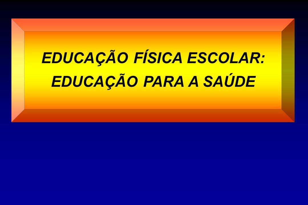 EDUCAÇÃO FÍSICA ESCOLAR: EDUCAÇÃO PARA A SAÚDE