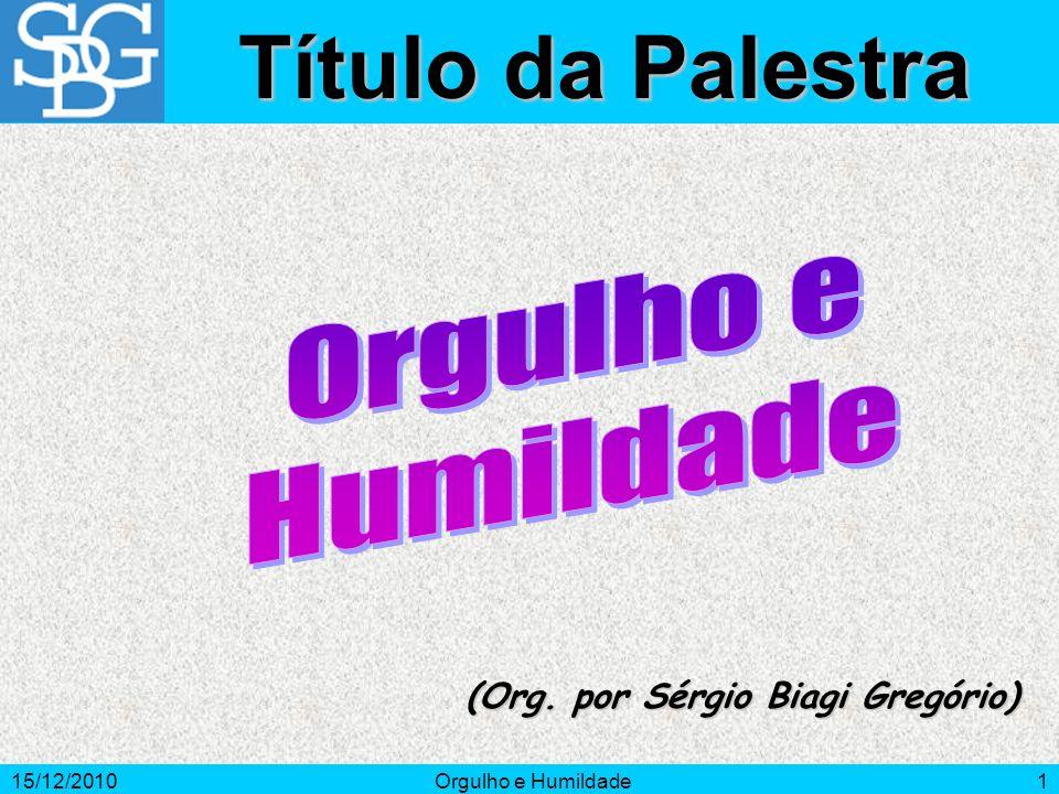 15/12/2010Orgulho e Humildade2 Introdução O objetivo deste estudo é mostrar que a humildade é o fundamento de todas as virtudes.