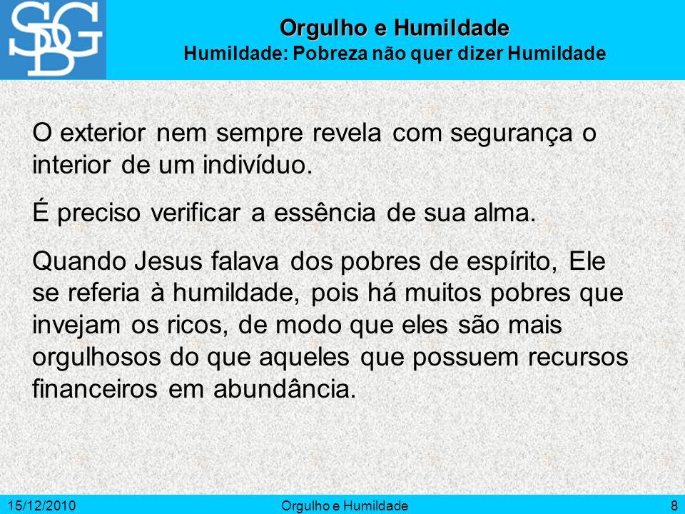15/12/2010Orgulho e Humildade9 ATENDER AOS ENSINAMENTOS DE JESUS.