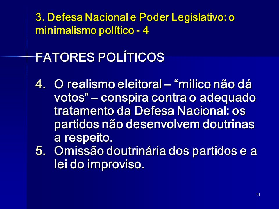 11 3. Defesa Nacional e Poder Legislativo: o minimalismo político - 4 FATORES POLÍTICOS 4.O realismo eleitoral – milico não dá votos – conspira contra