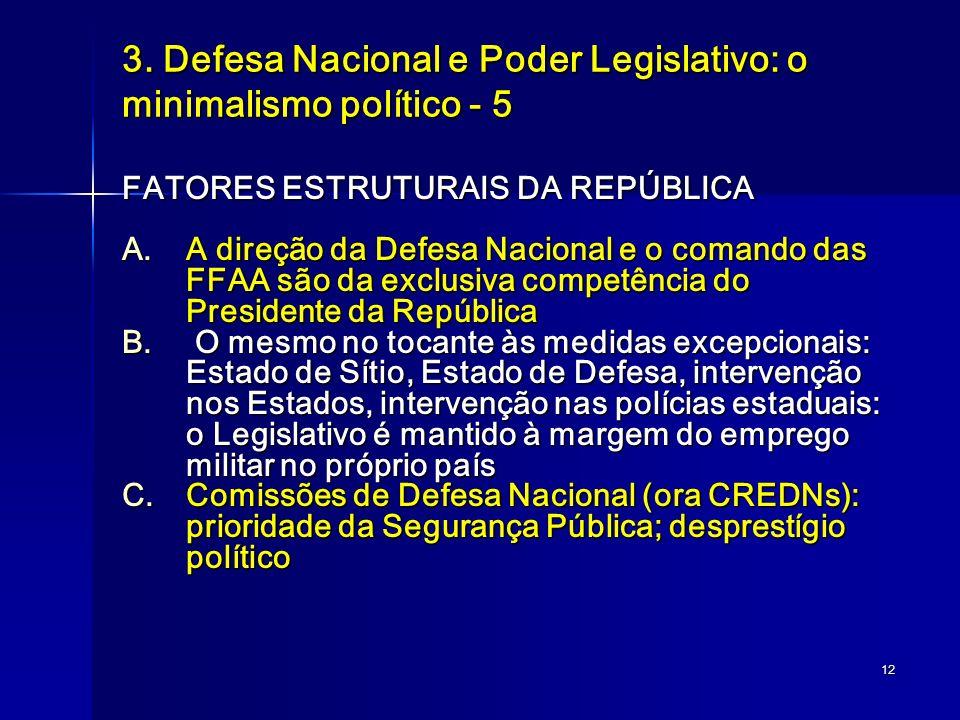 12 3. Defesa Nacional e Poder Legislativo: o minimalismo político - 5 FATORES ESTRUTURAIS DA REPÚBLICA A.A direção da Defesa Nacional e o comando das
