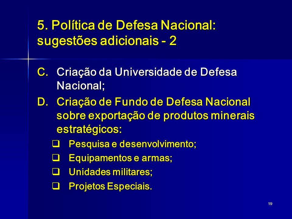 19 5. Política de Defesa Nacional: sugestões adicionais - 2 C.Criação da Universidade de Defesa Nacional; D.Criação de Fundo de Defesa Nacional sobre