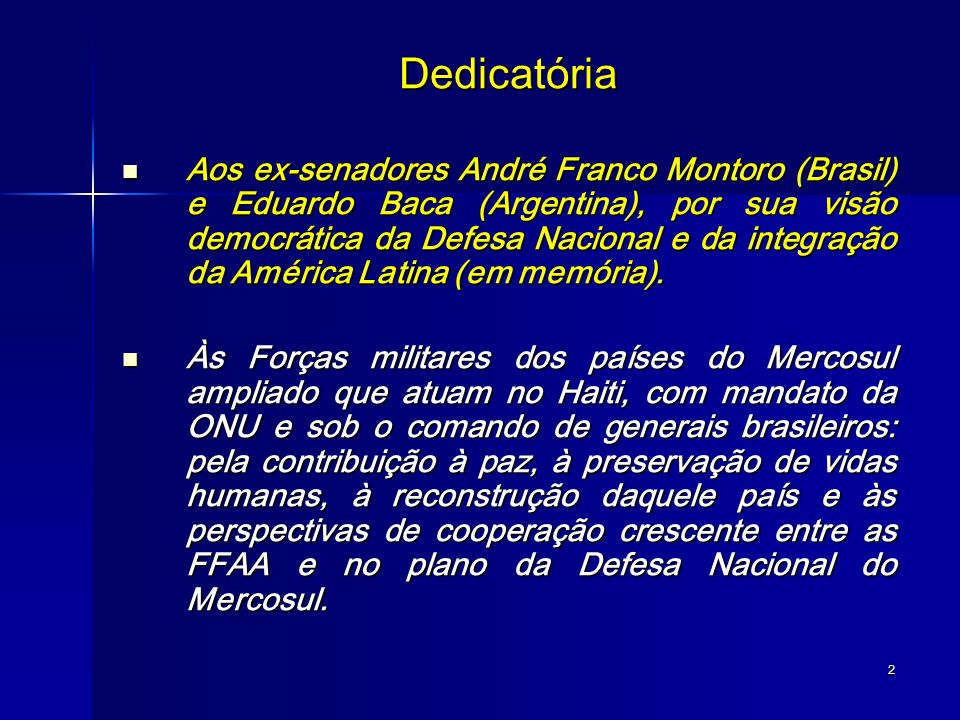 2 Dedicatória Aos ex-senadores André Franco Montoro (Brasil) e Eduardo Baca (Argentina), por sua visão democrática da Defesa Nacional e da integração