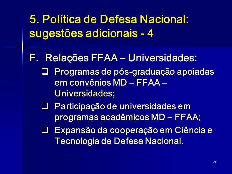 21 5. Política de Defesa Nacional: sugestões adicionais - 4 F.Relações FFAA – Universidades: Programas de pós-graduação apoiadas em convênios MD – FFA