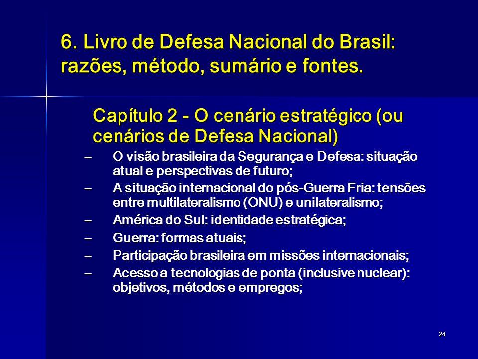 24 6. Livro de Defesa Nacional do Brasil: razões, método, sumário e fontes. Capítulo 2 - O cenário estratégico (ou cenários de Defesa Nacional) –O vis
