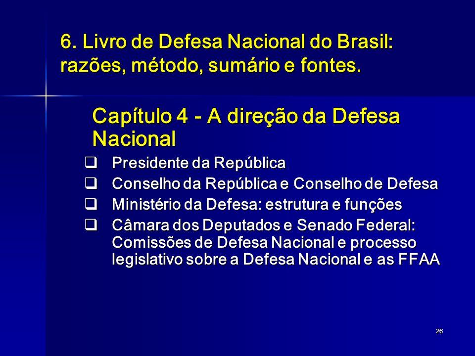 26 6. Livro de Defesa Nacional do Brasil: razões, método, sumário e fontes. Capítulo 4 - A direção da Defesa Nacional Presidente da República Presiden