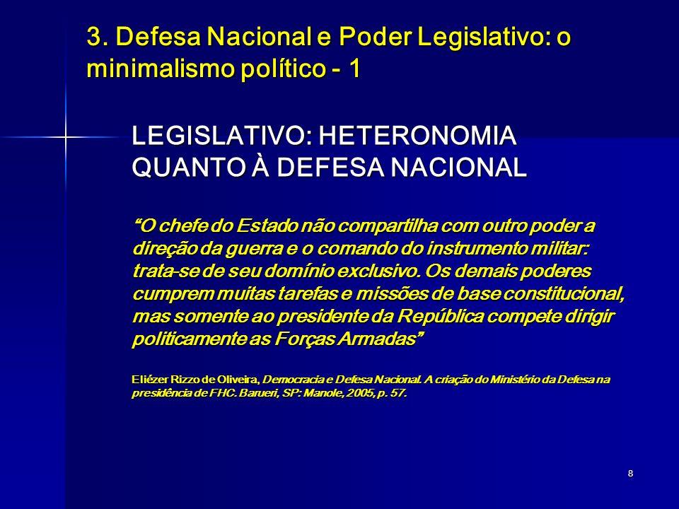 8 3. Defesa Nacional e Poder Legislativo: o minimalismo político - 1 LEGISLATIVO: HETERONOMIA QUANTO À DEFESA NACIONAL O chefe do Estado não compartil