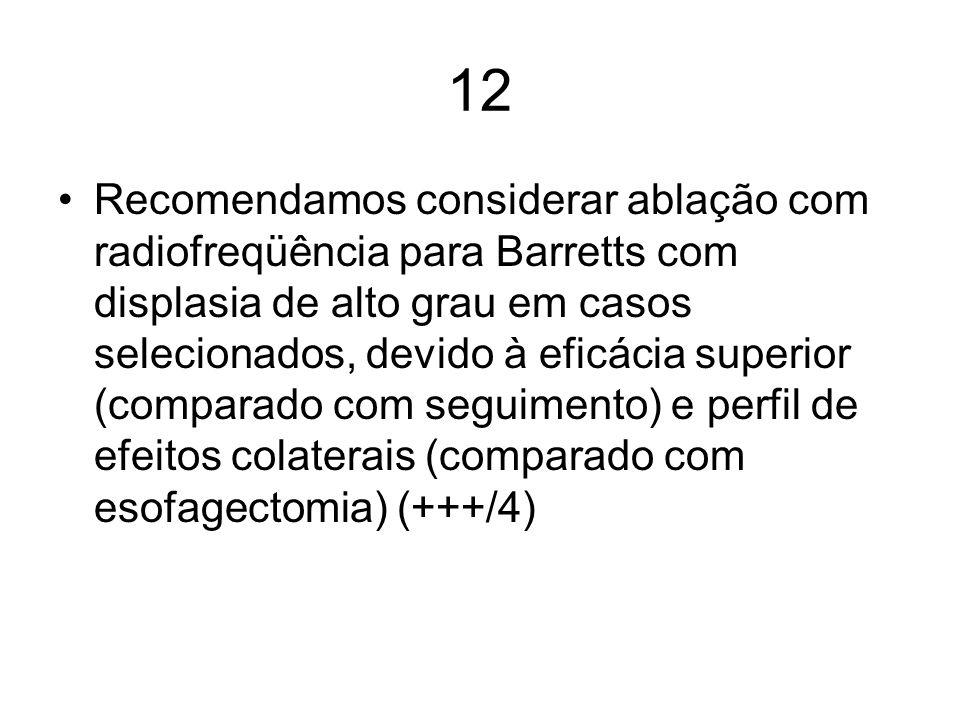 12 Recomendamos considerar ablação com radiofreqüência para Barretts com displasia de alto grau em casos selecionados, devido à eficácia superior (com