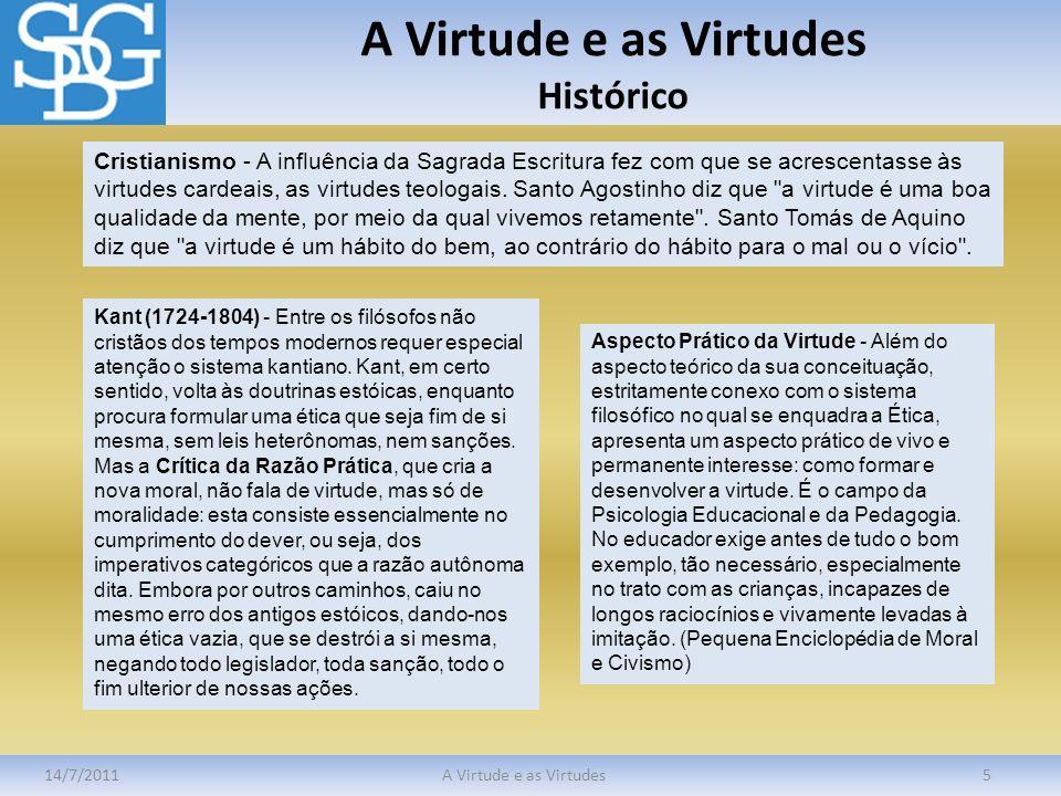 A Virtude e as Virtudes Histórico 14/7/2011A Virtude e as Virtudes5 Cristianismo - A influência da Sagrada Escritura fez com que se acrescentasse às v