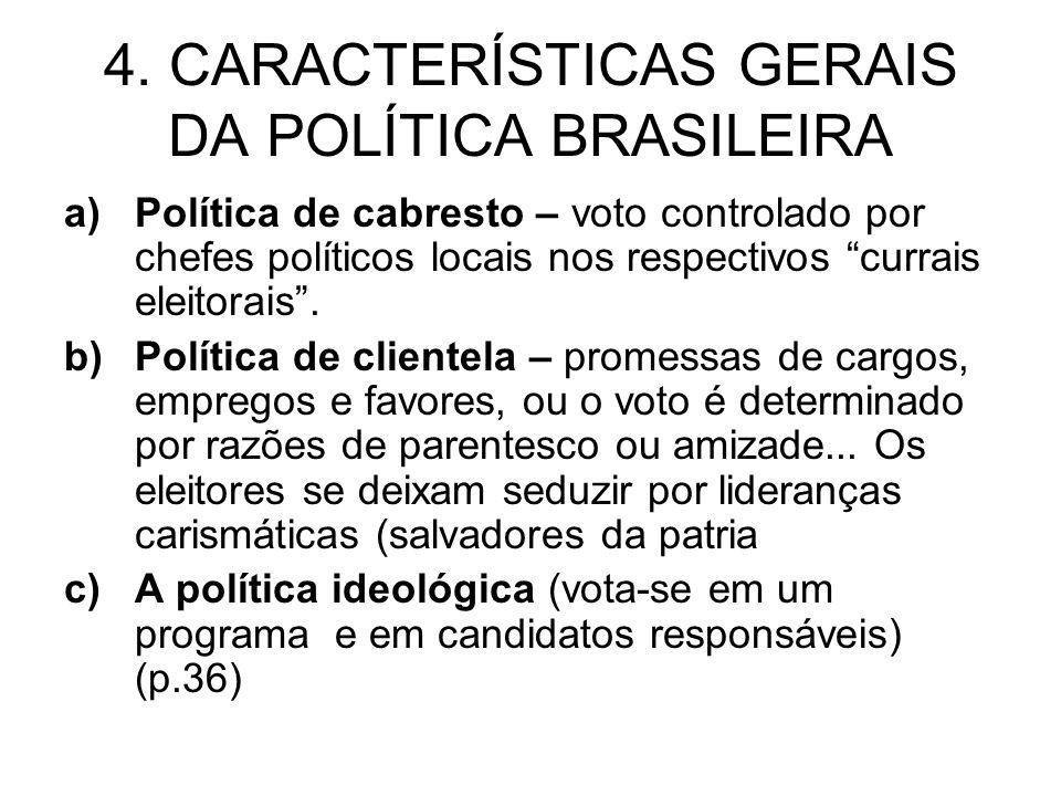 4. CARACTERÍSTICAS GERAIS DA POLÍTICA BRASILEIRA a)Política de cabresto – voto controlado por chefes políticos locais nos respectivos currais eleitora