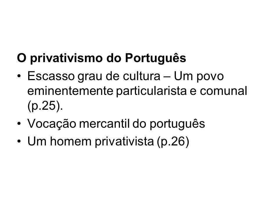 O privativismo do Português Escasso grau de cultura – Um povo eminentemente particularista e comunal (p.25). Vocação mercantil do português Um homem p
