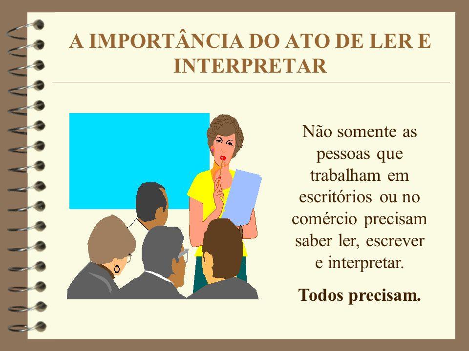 INTRODUÇÃO As pessoas que lêem e interpretam bem são capazes de desenvolver suas atividades profissionais e sua cidadania. Será apresentado dados e ín