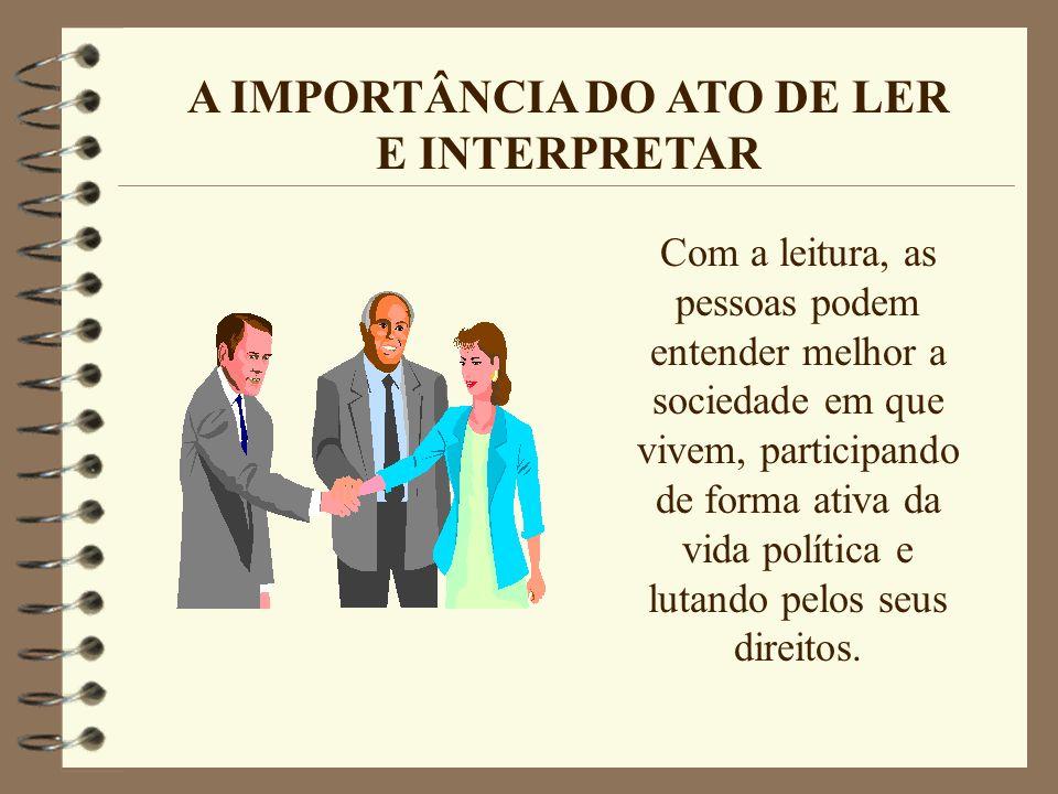A IMPORTÂNCIA DO ATO DE LER E INTERPRETAR Não somente as pessoas que trabalham em escritórios ou no comércio precisam saber ler, escrever e interpreta