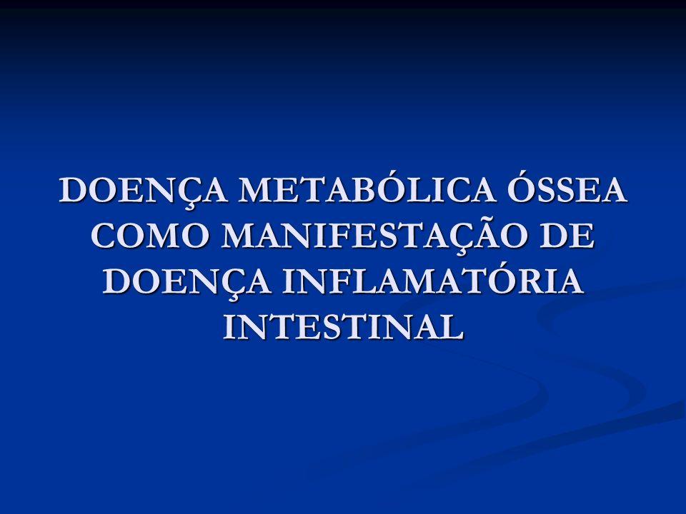 DOENÇA METABÓLICA ÓSSEA COMO MANIFESTAÇÃO DE DOENÇA INFLAMATÓRIA INTESTINAL