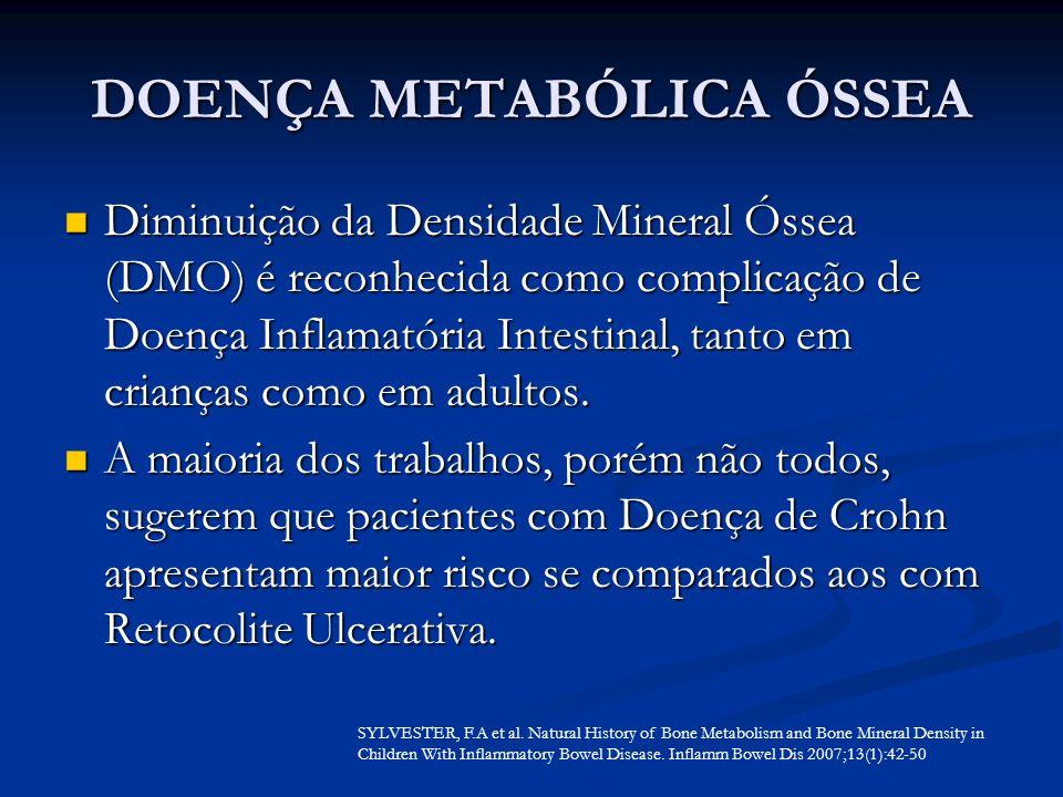 DOENÇA METABÓLICA ÓSSEA Diminuição da Densidade Mineral Óssea (DMO) é reconhecida como complicação de Doença Inflamatória Intestinal, tanto em criança