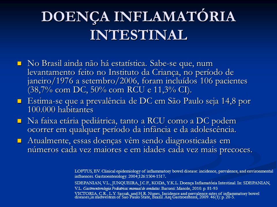 DOENÇA INFLAMATÓRIA INTESTINAL No Brasil ainda não há estatística. Sabe-se que, num levantamento feito no Instituto da Criança, no período de janeiro/