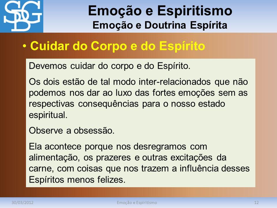 Emoção e Espiritismo Emoção e Doutrina Espírita 30/03/2012Emoção e Espiritismo12 Devemos cuidar do corpo e do Espírito. Os dois estão de tal modo inte
