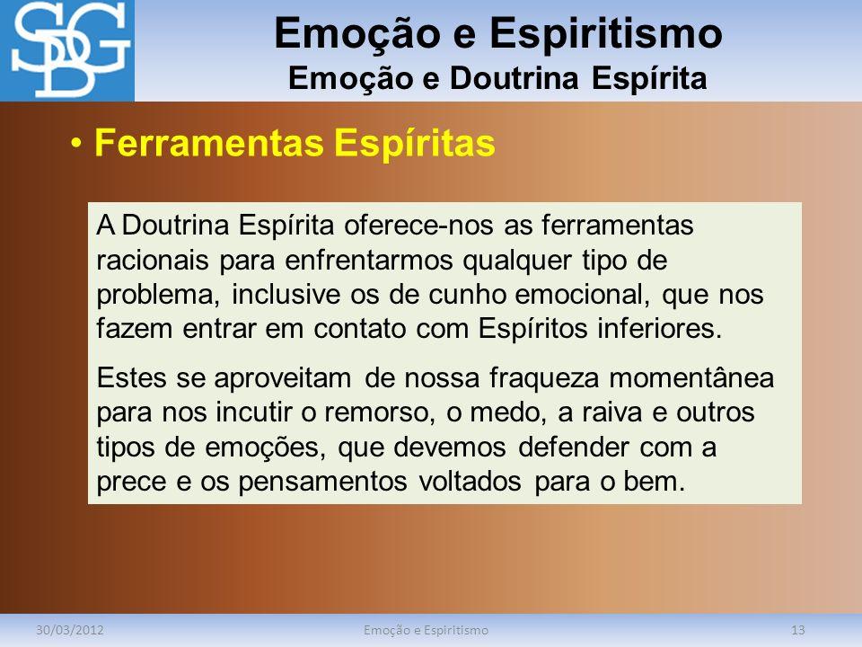 Emoção e Espiritismo Emoção e Doutrina Espírita 30/03/2012Emoção e Espiritismo13 A Doutrina Espírita oferece-nos as ferramentas racionais para enfrent