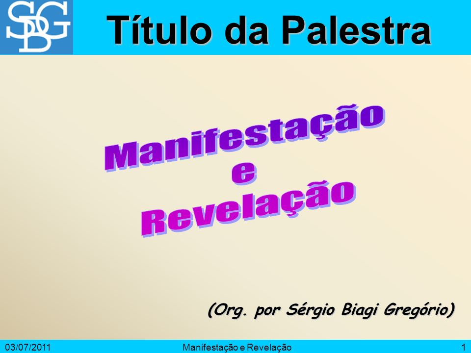 03/07/2011Manifestação e Revelação1 (Org. por Sérgio Biagi Gregório) Título da Palestra