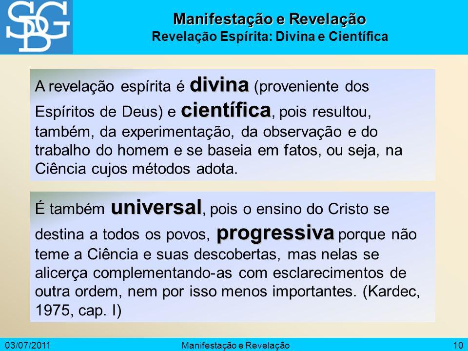 03/07/2011Manifestação e Revelação10 Manifestação e Revelação Revelação Espírita: Divina e Científica divina científica A revelação espírita é divina