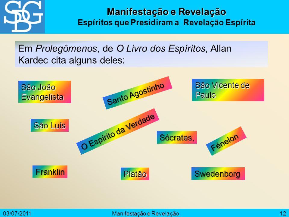 03/07/2011Manifestação e Revelação12 Manifestação e Revelação Espíritos que Presidiram a Revelação Espírita Em Prolegômenos, de O Livro dos Espíritos,