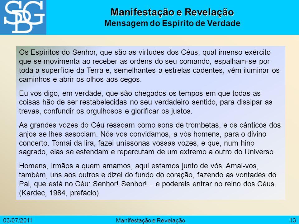 03/07/2011Manifestação e Revelação13 Manifestação e Revelação Mensagem do Espírito de Verdade Os Espíritos do Senhor, que são as virtudes dos Céus, qu