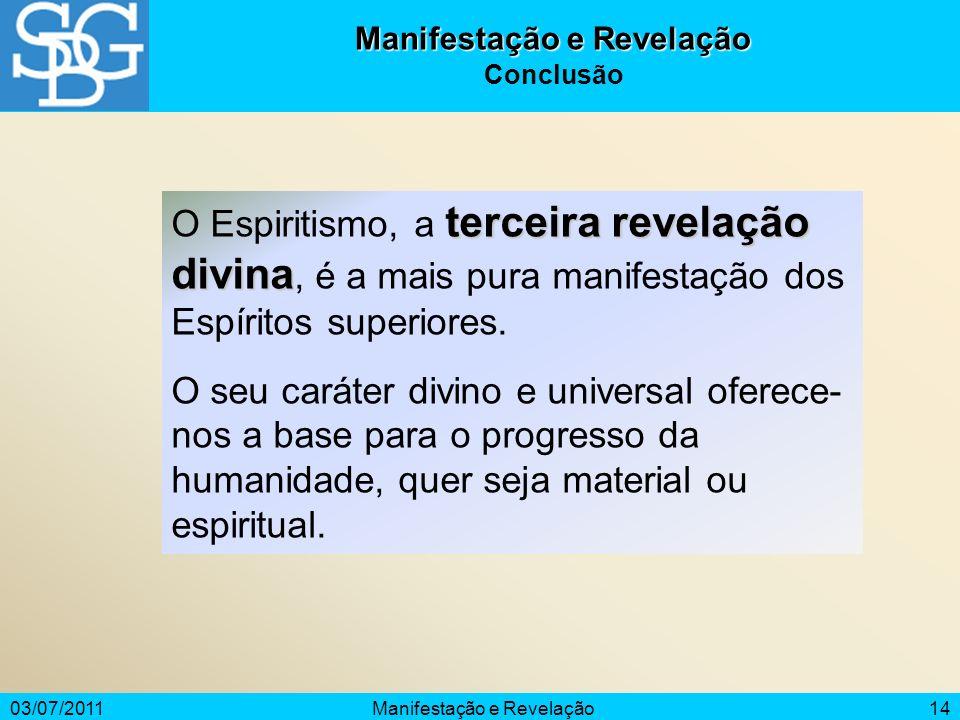 03/07/2011Manifestação e Revelação14 Manifestação e Revelação Conclusão terceira revelação divina O Espiritismo, a terceira revelação divina, é a mais