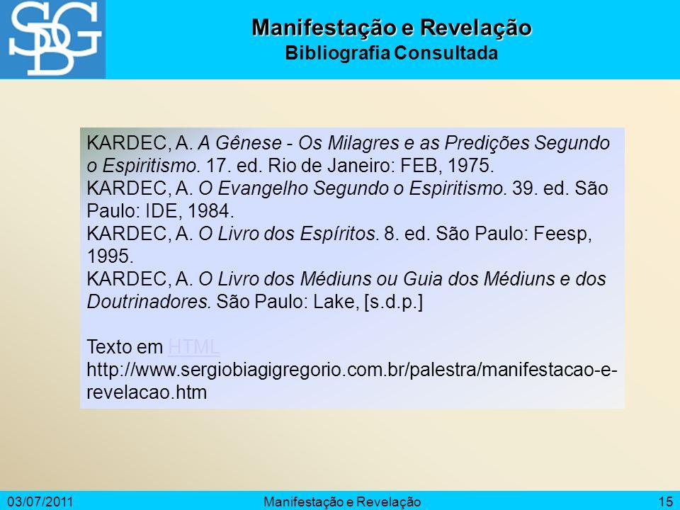 03/07/2011Manifestação e Revelação15 Manifestação e Revelação Bibliografia Consultada KARDEC, A. A Gênese - Os Milagres e as Predições Segundo o Espir