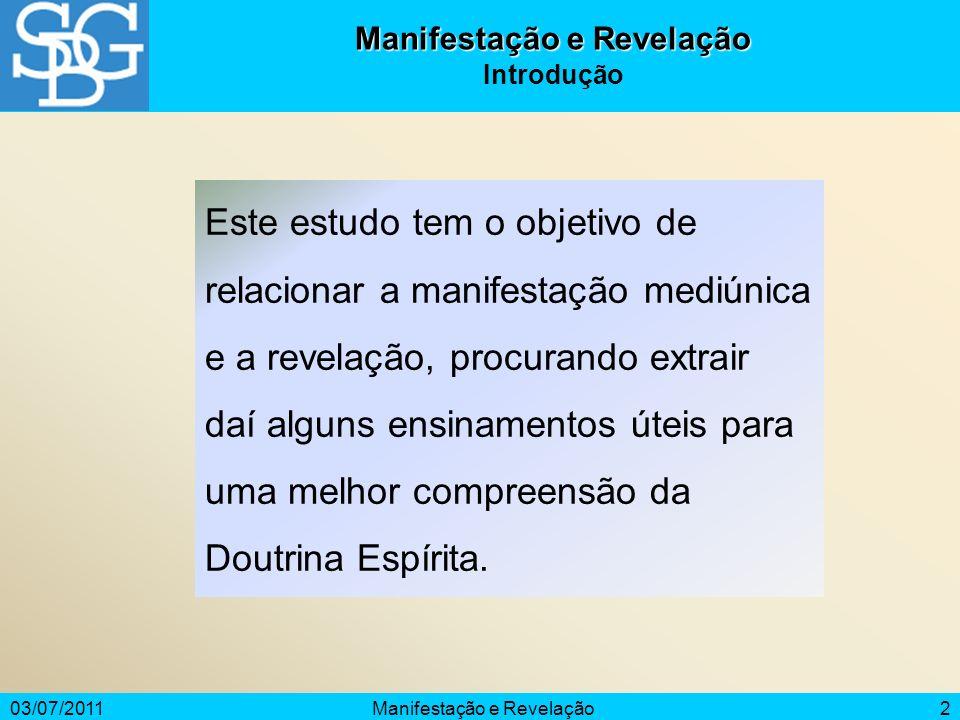 03/07/2011Manifestação e Revelação3 Conceito Em Espiritismo, é o ato ou efeito de um ou mais Espíritos demonstrarem a sua presença por meio de aparição, fatos ou palavras.