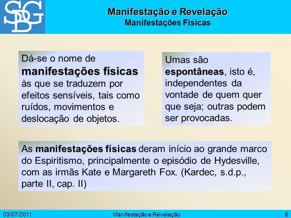 03/07/2011Manifestação e Revelação6 Manifestações Físicas manifestações físicas Dá-se o nome de manifestações físicas às que se traduzem por efeitos s