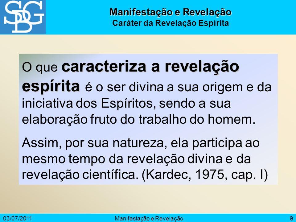 03/07/2011Manifestação e Revelação9 Caráter da Revelação Espírita caracterizaa revelação espírita O que caracteriza a revelação espírita é o ser divin